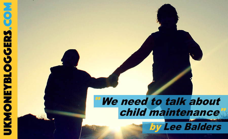 Lee Balders says we need to talk about child maintenance